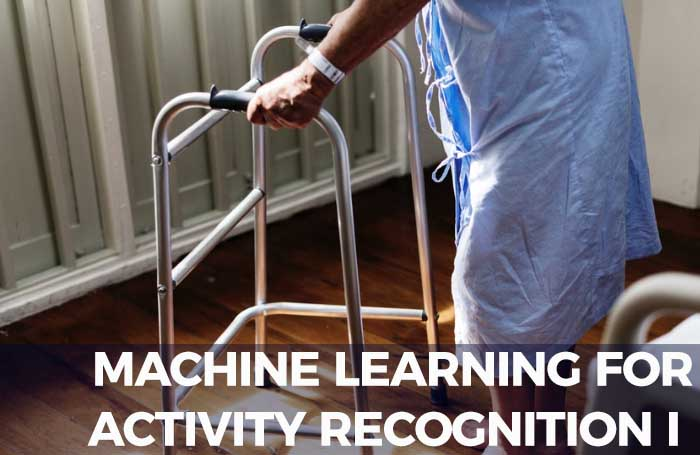 Human Activity Recognition Using Machine Learning & iOT Devices, Part I