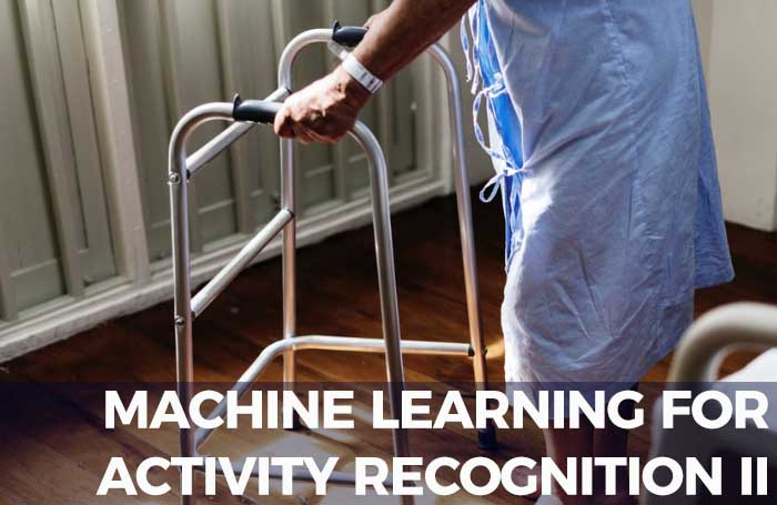 Human Activity Recognition Using Pharma Machine Learning and IoT Devices, Part II